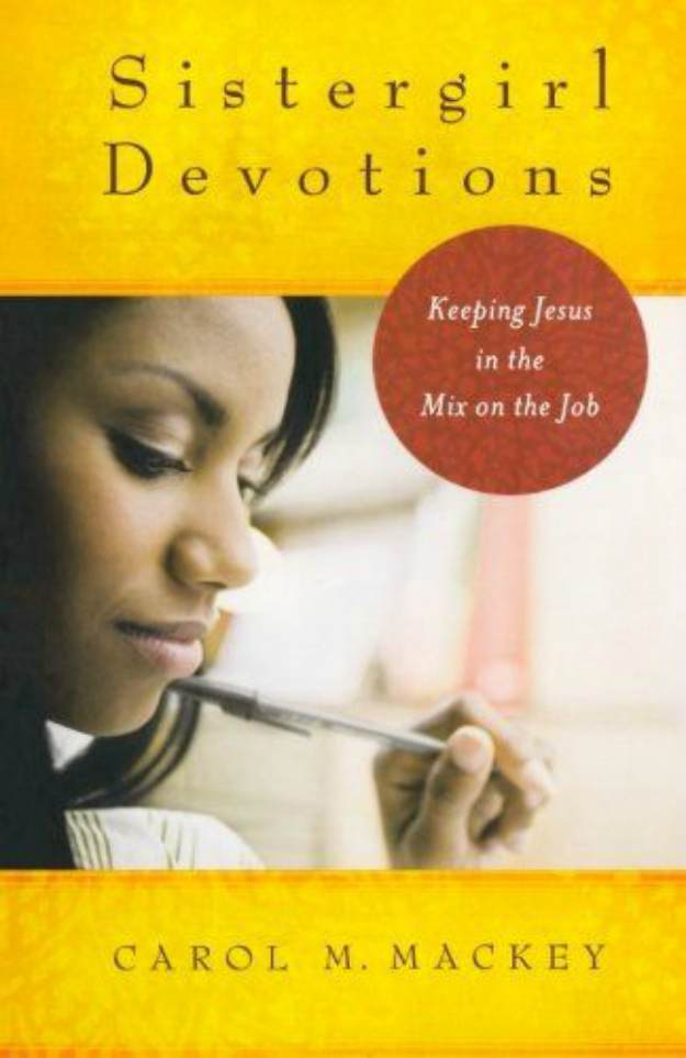 Sistergirl Devotions: Keeping Jesus in the Mix on the Job by Carol Mackey | Best Book Picks For Black Women To Read About Self-Love, Money, And Career | books black women should read