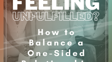 how to balance a one sided relationship unfulfilled in marriage