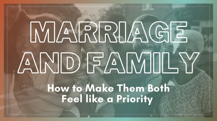 marriage and family how to make them both a priority
